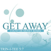 Play & Download Get Away (Count De Money Mix) by Trin-i-tee 5:7 | Napster