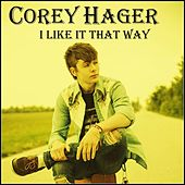 Play & Download I Like It That Way by Corey Hager | Napster