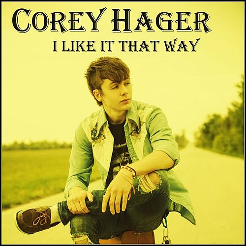 I Like It That Way by Corey Hager