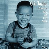 Pentatonic Wars and Love Songs von Otis Taylor