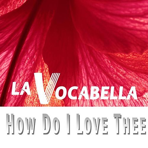 How Do I Love Thee by La Vocabella