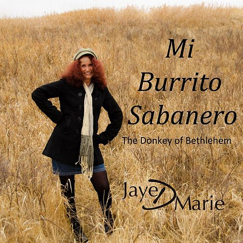Play & Download Mi Burrito Sabanero: The Donkey of Bethlehem by Jaye D Marie | Napster