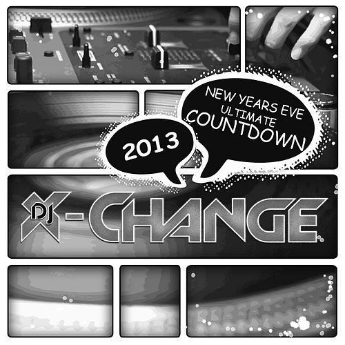 Play & Download New Years Eve Ultimate Countdown 2013 Scratch Weapons & Tools Series by DJ X-Change | Napster