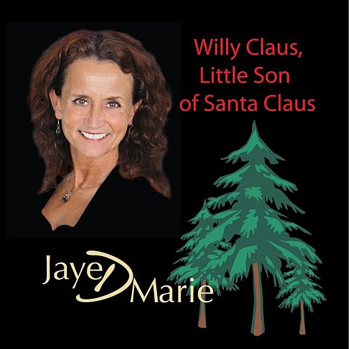 Play & Download Willy Claus, Little Son of Santa Claus by Jaye D Marie | Napster