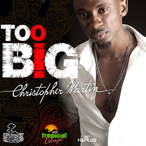 Play & Download Too Big - Single by Christopher Martin | Napster