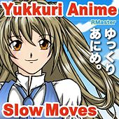 Yukkuri Anime - Slow Moves by R Master