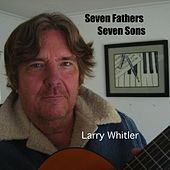 Play & Download Seven Fathers Seven Sons by Larry Whitler | Napster