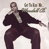 Play & Download Get to Kno Me by Wendell B | Napster