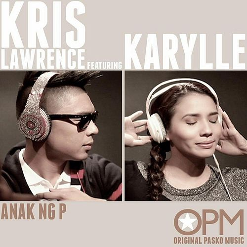 Play & Download Anak Ng P (feat. Karylle) by Kris Lawrence | Napster