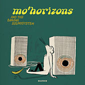 Mo' Horizons And The Banana Soundsystem by Mo' Horizons