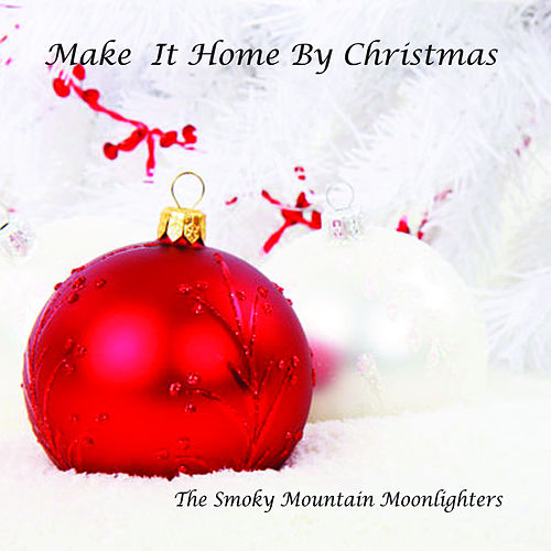 Play & Download Make It Home By Christmas by The Smoky Mountain Moonlighters | Napster