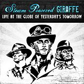 Play & Download Live at the Globe of Yesterday's Tomorrow by Steam Powered Giraffe | Napster