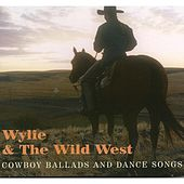 Cowboy Ballads and Dance Songs by Wylie and the Wild West