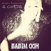Babim Ooh by Queen Rosemary A. Omeda