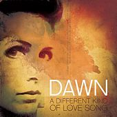 Play & Download A Different Kind Of Love Song by Dawn | Napster