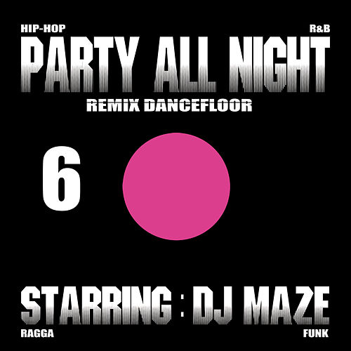 Play & Download Party All Night 6 by DJ Maze | Napster