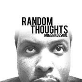 Play & Download Random Thoughts by Homemade Soul | Napster