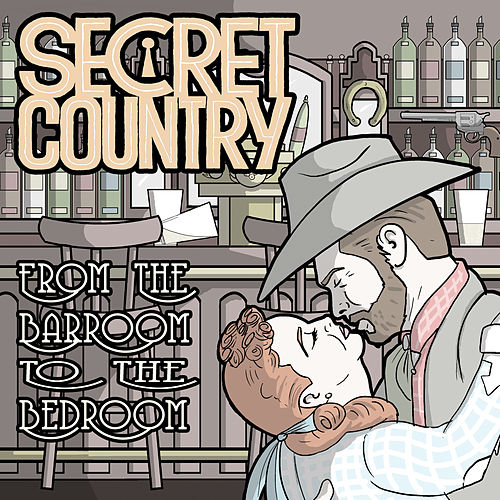 From the Barroom to the Bedroom by Secret Country