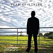 Fear of Living by Sideways