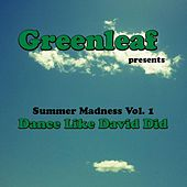 Summer Madness, Vol. 1 (Dance Like David Did 2012) by Greenleaf
