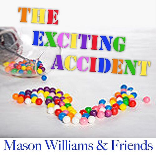 Play & Download The Exciting Accident (feat. Rick Cunha, Byron Berline, Hal Blaine & Don Whaley) by Mason Williams | Napster