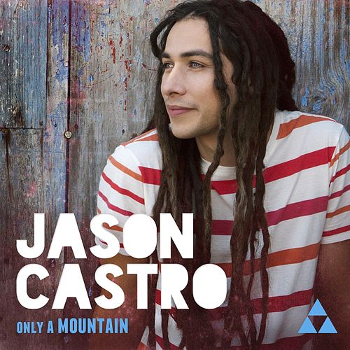 Play & Download Only A Mountain by Jason Castro | Napster