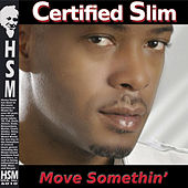 Play & Download Move Somethin' by Certified Slim | Napster