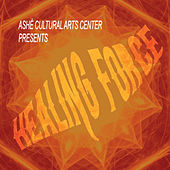 The Healing Force (Ashe Cultural Arts Center Presents) by Various Artists