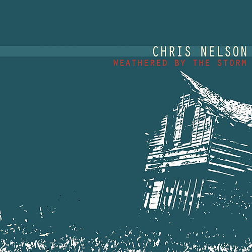 Weathered By the Storm by Chris Nelson