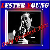 Lester Young: Only Greatest Hits (Original Recordings Digitally Remastered) di Lester Young