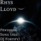 Play & Download Pewdiepie Song (feat. DJ Fortify) by Rhys Lloyd | Napster