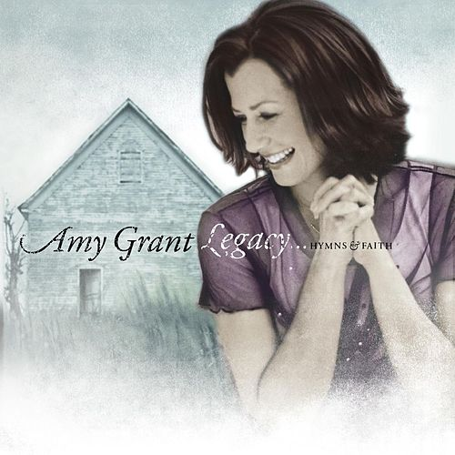 Play & Download Legacy...Hymns & Faith by Amy Grant | Napster
