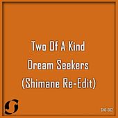 Play & Download Dream Seekers (Incl. Shimane Re-Edit) by Two Of A Kind | Napster