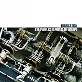Play & Download Lubrication by The Peoples Republic of Europe | Napster