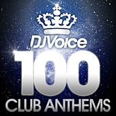 Dj Voice 100 Club Anthems von Various Artists