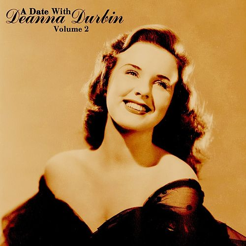 Play & Download A Date With Deanna Durbin, Vol. 2 by Deanna Durbin | Napster