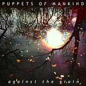 Play & Download Against the Grain by Puppets of Mankind | Napster
