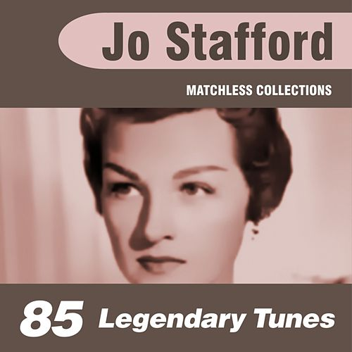 85 Legendary Tunes (The Ultimate Best of Jo Stafford Collection) by Jo Stafford