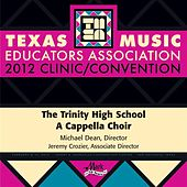 2012 Texas Music Educators Association (TMEA): Trinity High School A Cappella Choir by Trinity High School A Cappella Choir