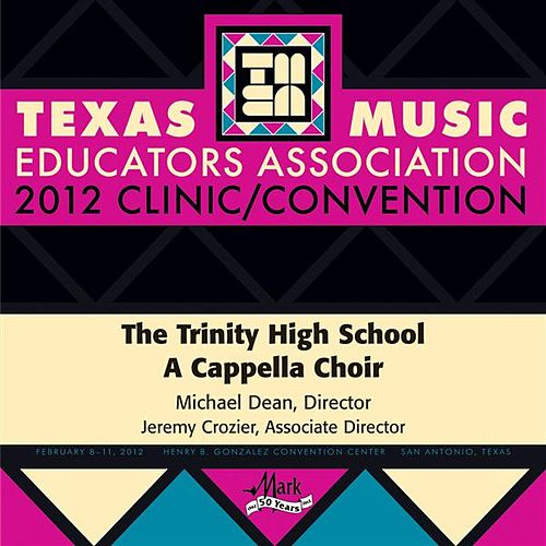Play & Download 2012 Texas Music Educators Association (TMEA): Trinity High School A Cappella Choir by Trinity High School A Cappella Choir | Napster