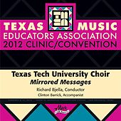 Play & Download 2012 Texas Music Educators Association (TMEA): Texas Tech University Choir (Mirrored Messages) by Various Artists | Napster