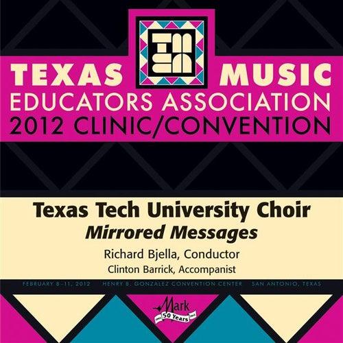 Play & Download 2012 Texas Music Educators Association (TMEA): Texas Tech University Choir (Mirrored Messages) by Various Artists | Napster
