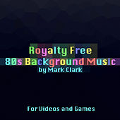 Play & Download Royalty Free 80s Background Music for Videos and Games by Mark Clark | Napster