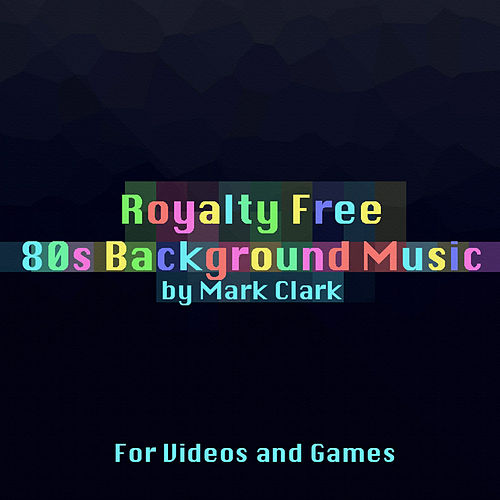 Royalty Free 80s Background Music for Videos and Games by Mark Clark