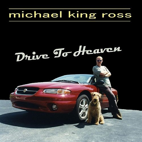 Play & Download Drive to Heaven by Michael King Ross | Napster