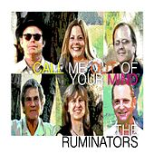 Play & Download Call Me Out of Your Mind by The Ruminators | Napster
