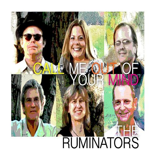 Call Me Out of Your Mind by The Ruminators