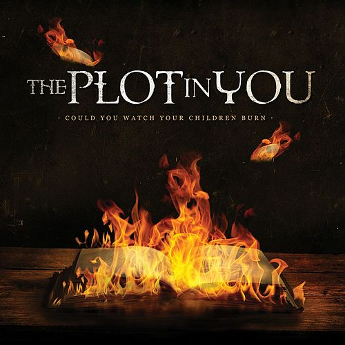 Play & Download Could You Watch Your Children Burn by The Plot In You | Napster