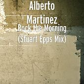 Play & Download Rock the Morning (Stuart Epps Mix) by Alberto Martinez | Napster