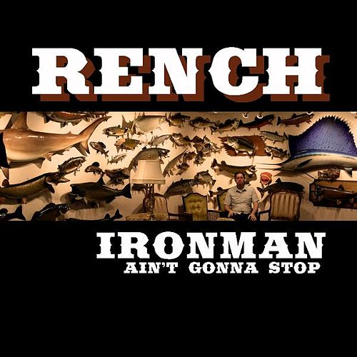 Play & Download Ironman (Ain't Gonna Stop) by Rench | Napster